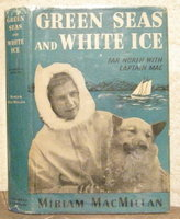 GREEN SEAS AND WHITE ICE by MacMILLAN, Miriam