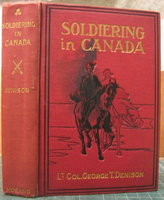 SOLDIERING IN CANADA: Recollections and Experiences by DENISON, George T., Lt.-Col.