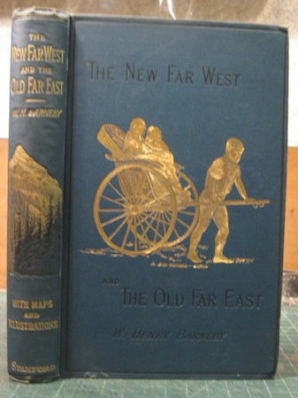 THE NEW FAR WEST AND THE OLD FAR EAST: Being notes on a tour in North America, Japan, China, Ceylon, etc by BARNEBY, W. Henry