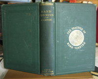 THE PRACTICE OF HAND-TURNING in wood, ivory, shell, etc. With instructions for turning such works in metal as may be required in the practice of turning in wood, ivory, etc. Also, an appendix on ornamental turning. A book for beginners by CAMPIN, Francis