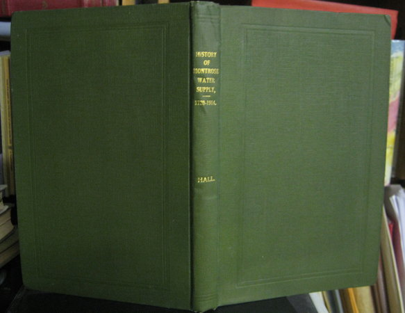 HISTORY OF MONTROSE WATER SUPPLY, from its commencement in 1720 to 1914 by HALL, H.