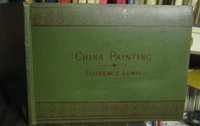 CHINA PAINTING. With Sixteen Original Coloured Plates. Second Edition by LEWIS, Florence