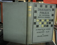 DRAUGHTS PRAXIS, or modern match games: a practical guide to scientific play...Second and revised edition by DUNNE, Frank