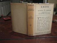 X-RAYS. Translated by J.R. Clarke by BROGLIE, Maurice de (1875-1960)