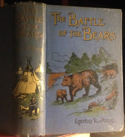 THE BATTLE OF THE BEARS and reminiscences of life in the Indian country by YOUNG, Egerton R., 1840-1909
