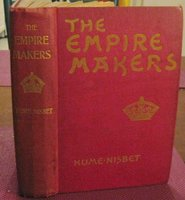 THE EMPRIE MAKERS: a romance of adventure and war in South Africa by NISBET, Hume
