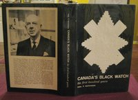 CANADA'S BLACK WATCH. The First Hundred Years 1862-1962. by HUTCHISON, Paul P., Colonel