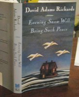 EVENING SNOW WILL BRING SUCH PEACE. A Novel. (signed) by RICHARDS, David Adams