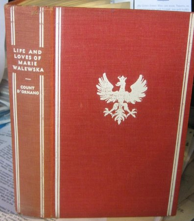 LIFE AND LOVES OF MARIE WALEWSKA. With 18 illustrations including 11 hitherto unpublished by D;ORNANO, Count