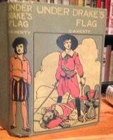 UNDER DRAKE'S FLAG. A Tale of the Spanish Main. Illustrated by Gordon Browne. by HENTY, G.A.