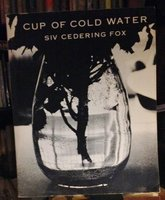 CUP OF COLD WATER: poems and photographs by FOX, Siv Cedering