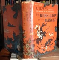 THE REBELLION OF THE HANGED. Translated from the Spanish. by TRAVEN, B.