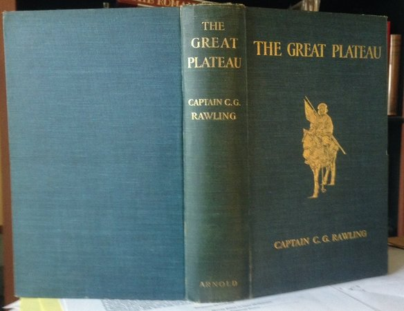 THE GREAT PLATEAU: being an account of exploration in central Tibet, 1903, and of the Gartok Expedition, 1904-1905 by RAWLING, C.G., Captain (Cecil Godfrey Rawling, 1870-1917)