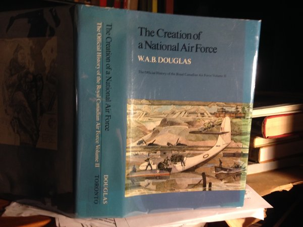 THE CREATION OF A NATIONAL AIR FORCE. The Official History of the Royal Canadian Air Force. Volume II. by DOUGLAS, W.A.B.