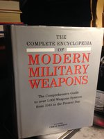The Complete Encyclopedia of Modern Military Weapons - the Comprehensive Guide to Over 1,000 Weapons Systems from 1945 to the Present Day by Bishop, Chris