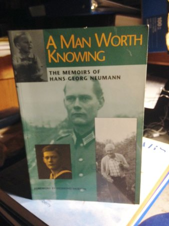 A Man Worth Knowing: The Memoirs of Hans-Georg Neumann. Foreword by Desmond Morton by Neumann, Hans-Georg