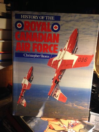 HISTORY OF THE ROYAL CANADIAN AIR FORCE by SHORES, Christopher