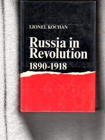 RUSSIA IN REVOLUTION 1890-1918 by KOCHAN, Lionel