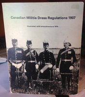 CANADIAN MILITIA DRESS REGULATIONS 1907. Illustrated, with amendments to 914 by ROSS, David and René Chartrand