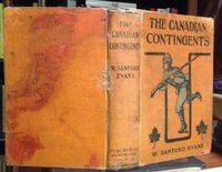 THE CANADIAN CONTINGENTS AND CANADIAN IMPERIALISM. A Story and a Study. Illustrated and with Six Maps by EVANS, W. Sanford