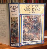 BY PIKE AND DYKE: a tale of the rise of the Dutch Republic by HENTY, G.A.