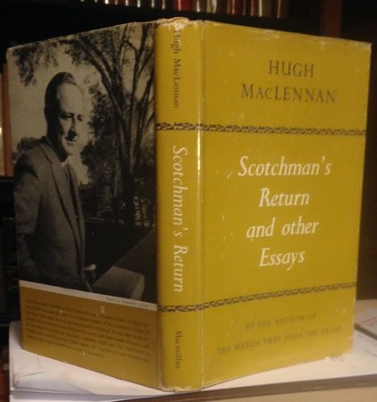 SCOTCHMAN'S RETURN and Other Essays. by MacLENNAN, Hugh
