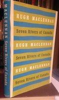 SEVEN RIVERS OF CANADA... by MacLENNAN, Hugh