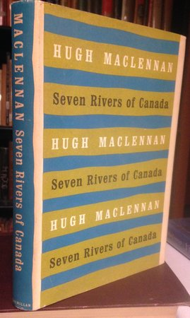 SEVEN RIVERS OF CANADA... by MacLENNAN, Hugh