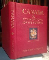 CANADA: THE FOUNDATIONS OF ITS FUTURE. Illustrated by Canadian Artists (deluxe issue signed) by LEACOCK, Stephen