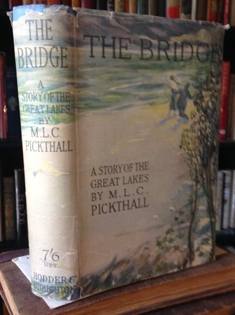 THE BRIDGE: a story of the Great Lakes by PICKTHALL, M.L.C. (Marjorie)