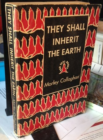 THEY SHALL INHERIT THE EARTH by CALLAGHAN, Morley
