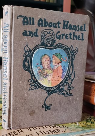 ALL ABOUT HANSEL AND GRETHEL. Illustrations by John Gruelle