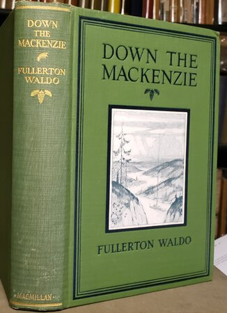 DOWN THE MACKENZIE THROUGH THE GREAT LONE LAND by WALDO, Fullerton