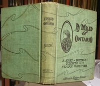 A MAID OF ONTARIO: a story of Buffalo, Toronto,, and the Fenian Raid of 1866 by NIXON, James Leroy