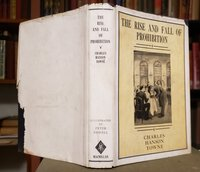The rise and fall of prohibition;: The human side of what the Eighteenth Amendment and the Volstead Act have done to the United States by Towne, Charles Hanson
