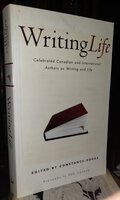 WRITING LIFE: Celebrated Canadian and International Authors on Writing and Life (signed) by ROOKE, Constance, editor
