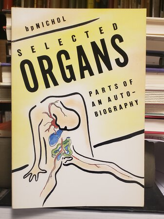 SELECTED ORGANS: parts of an autobiography by NICHOL, bp (bpNichol)