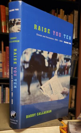 RAISE YOU TEN: essays and encounters 1964-2004. Volume Two by CALLAGHAN, Barry