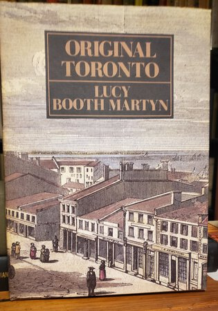 A VIEW OF ORIGINAL TORONTO: the fabric of York/Toronto circa 1834 by MARTYN, Lucy Booth