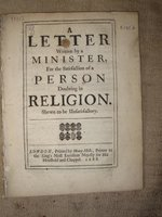 A Letter Written by a Minister, for the Satisfaction of a Person Doubting in Religion. Shewn to be Unsatisfactory by [ANON]