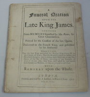 A Funeral Oration upon the Late King James. Composed from Memoirs furnished by Mr. Porter, his Great Chamberlain. Printed by the Consent of the late Queen. Dedicated to the French King, and published by his authority. by [ANON]