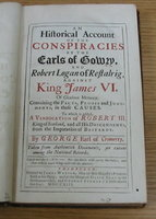 An Historical Account of the Conspiracies by the Earls of Gowrie and Robert Logan of Restalrig, against King James VI. by CROMERTY, George, Earl of