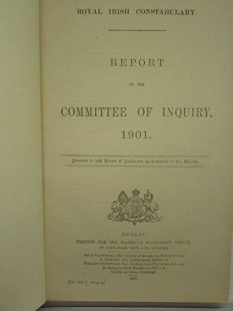 Dublin Metropolitan Police. Report of the Committee of Inquiry 1901, bound in with Evidence taken before the Committee of Inquiry 1901. by HOWARD VINCENT, C.E., HOLMES, R.W.A., STARKIE, Rolbert F., ROYAL IRISH CONSTABULARY