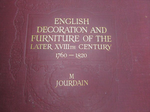 English Decoration and Furniture of the Later XVIIIth Century (1760-1820) by JOURDAIN, M
