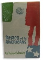 Mexico and the Americans by JAMES, Daniel
