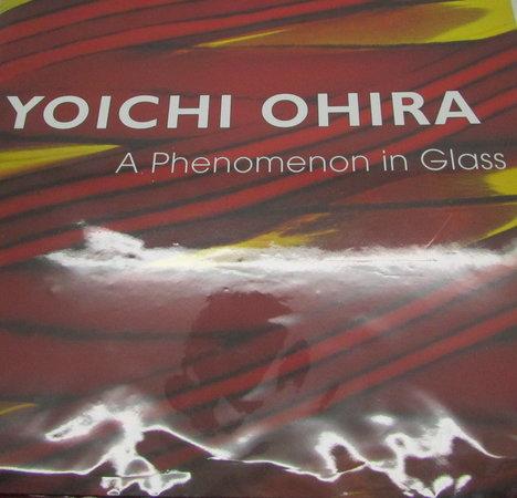 Yoichi Ohira: A Phenomenon in Glass by FRIEDMAN, Barry