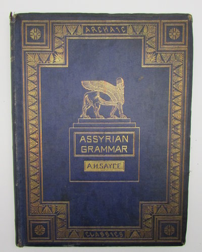 An Elementary Grammar; with full Syllabary and progressive reading book, of the Assyrian Language, in the Cuneiform Type. by SAYCE, Rev. A. H.