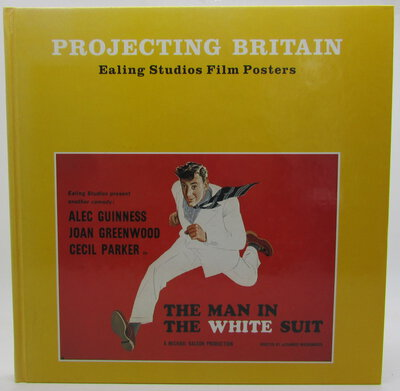 Projecting Britain: Ealing Studios Film Posters. by WILSON, David