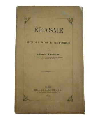 Érasme: Étude sur sa vie et ses ouvrages. by FEUGÉRE, Gaston