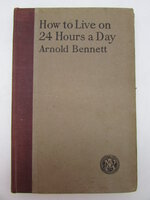 How to Live on 24 Hours a Day. by BENNETT, Arnold
